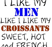 I LIKE MY MEN LIKE I LIKE MY CROISSANTS by Divertions