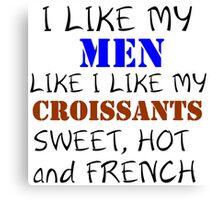I LIKE MY MEN LIKE I LIKE MY CROISSANTS Canvas Print