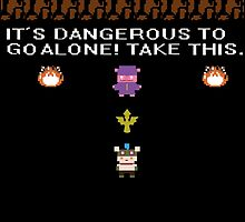 IT'S DANGEROUS TO GO ALONE.. by Kai Jackson