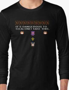 IT'S DANGEROUS TO GO ALONE.. T-Shirt