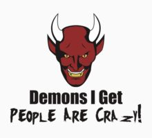 Demons I Get People Are Crazy ( Black Text Clothing & Stickers) by PopCultFanatics