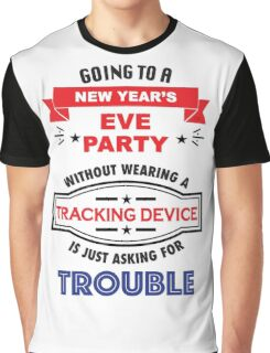 Going to a new years party is asking for Trouble Graphic T-Shirt