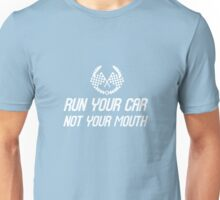 Run Your Car Not Your Mouth Unisex T-Shirt