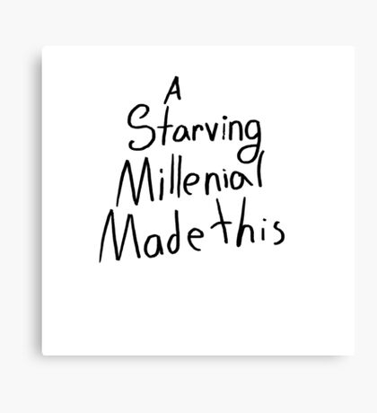 A Starving Millennial Made This Canvas Print