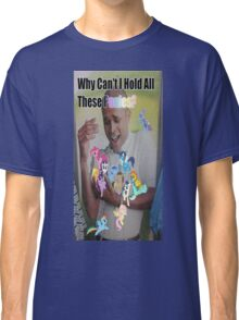 Why can't i hold all these ponies Classic T-Shirt