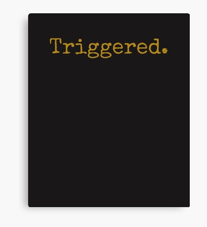 Triggered. The perfect meme or saying for everything. Canvas Print