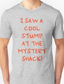 I Saw A Cool Stump At The Mystery Shack! Unisex T-Shirt