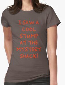 I Saw A Cool Stump At The Mystery Shack! Womens Fitted T-Shirt