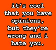 Funny - It's cool that you have opinions... by robotface