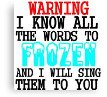 WARNING I KNOW ALL THE WORDS TO FROZEN Canvas Print