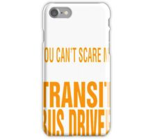 Cant Scare Me Im Transit Bus Driver Halloween T-Shirt iPhone Case/Skin
