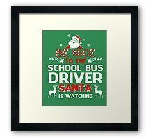 Be Nice To The School Bus Driver Santa Is Watching Framed Print