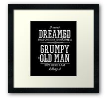 Never Dreamed I'd Become A Grumpy Old Man But I'm Killing It  Framed Print