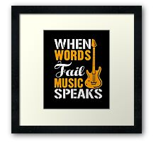When words fail music speaks T Shirt  Framed Print