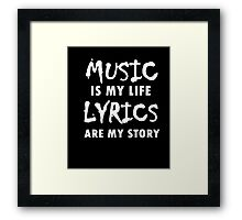 Music is my Life Lyrics are my Story 2 Framed Print