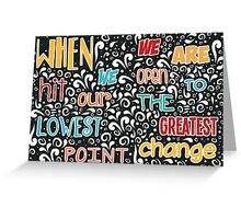 """""""When we hit our lowest point, we are open to the greatest change"""" Greeting Card"""