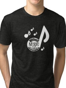 Without Music Life Would Be a Mistake Shirt  Tri-blend T-Shirt