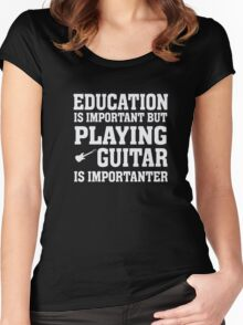 Education Playing Guitar Importanter Funny Musician T Shirt  Women's Fitted Scoop T-Shirt