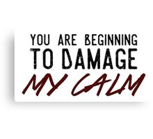 You Are Beginning to Damage My Calm Canvas Print