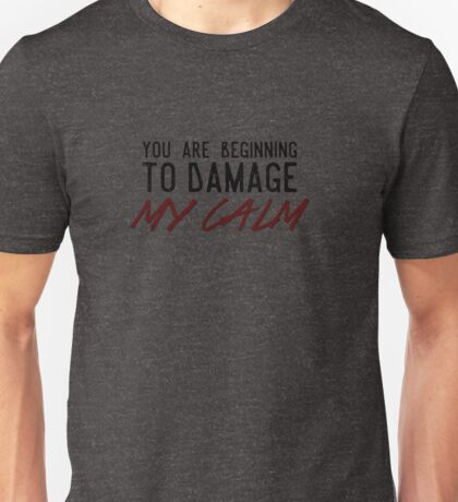 You Are Beginning to Damage My Calm Unisex T-Shirt