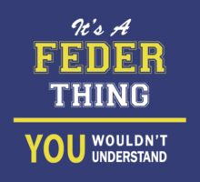 It's A FEDER thing, you wouldn't understand !! by satro