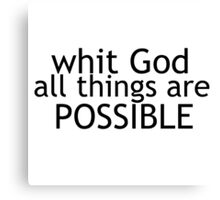 Whit God all things are possible  Canvas Print