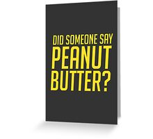 Did Someone Say Peanut Butter? - Winston Quote Overwatch Greeting Card