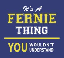 It's A FERNIE thing, you wouldn't understand !! by satro