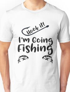 Hook it! I'm Going Fishing Unisex T-Shirt