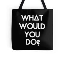 What Would You Do? Tote Bag