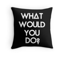 What Would You Do? Throw Pillow