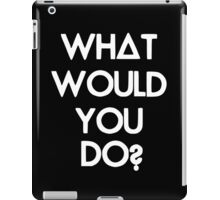 What Would You Do? iPad Case/Skin