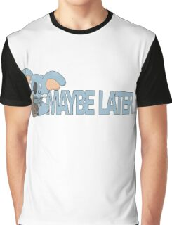 Maybe Later... Graphic T-Shirt