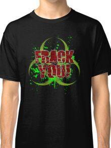 Frack You! Classic T-Shirt