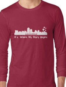 Albuquerque where my story begin Long Sleeve T-Shirt