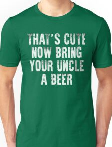 That's cute now bring your uncle a Beer xmas shirt Unisex T-Shirt