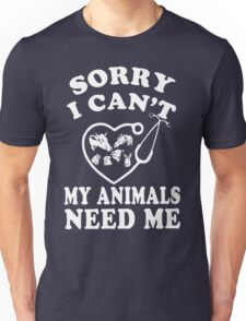 Sorry i Can't My Animals need me gift Shirt Unisex T-Shirt