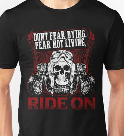 Motorcycle Skull Biker Gift Don't Fear Dying Fear Not Living Ride On Bikers Vintage Distressed Grunge Harley Unisex T-Shirt