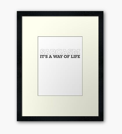 Sarcasm it's a way of life Framed Print
