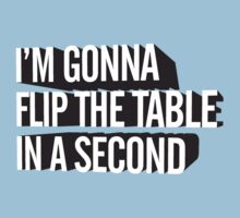 I'm Gonna Flip The Table In A Second Kids Tee