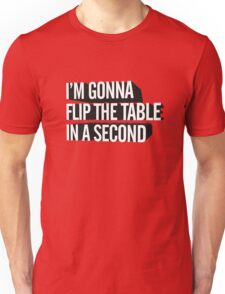 I'm Gonna Flip The Table In A Second Unisex T-Shirt