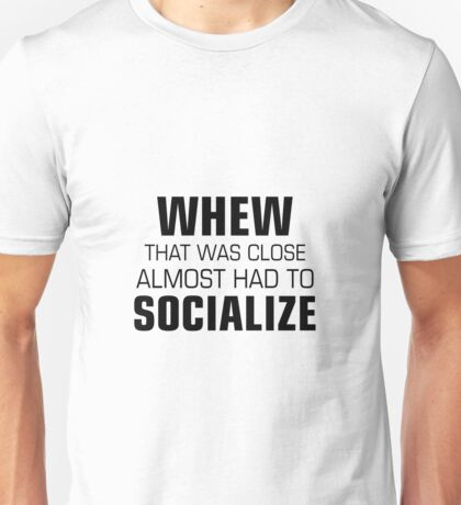 Almost Had To Socialize Unisex T-Shirt
