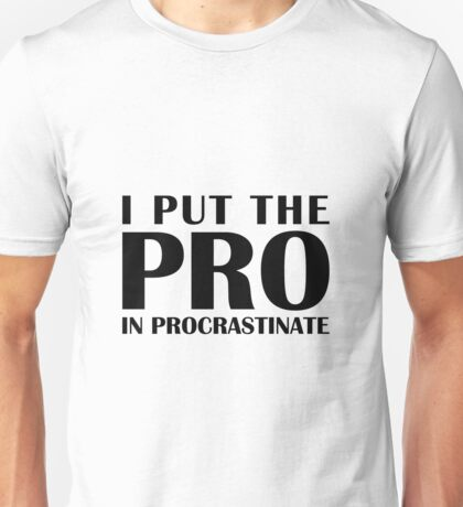 Put the Pro In Procrastinate Unisex T-Shirt