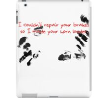 I couldn't repair your brakes, so I made your horn louder. iPad Case/Skin