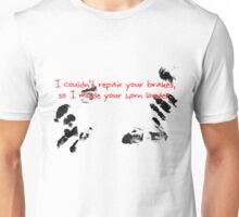 I couldn't repair your brakes, so I made your horn louder. Unisex T-Shirt