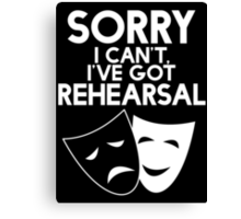 Sorry I Can't, I've Got Rehearsal (White) Canvas Print