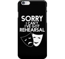 Sorry I Can't, I've Got Rehearsal (White) iPhone Case/Skin