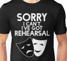 Sorry I Can't, I've Got Rehearsal (White) Unisex T-Shirt
