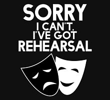 Sorry I Can't, I've Got Rehearsal (White) Unisex T-Shirt