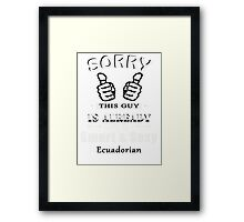 Sorry this guy is already taken by a smart & sexy Ecudorian Framed Print